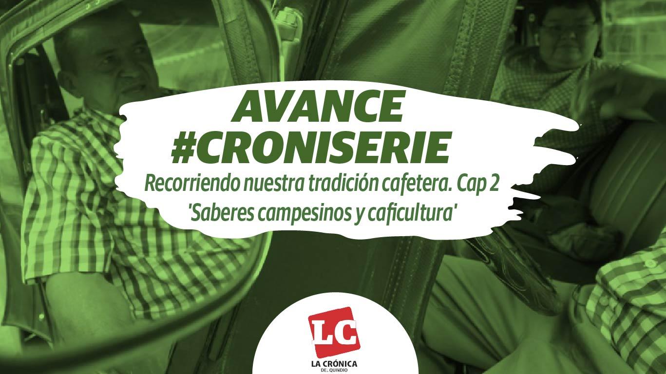 #Avance #Croniserie: Recorriendo nuestra tradición cafetera Cap 2