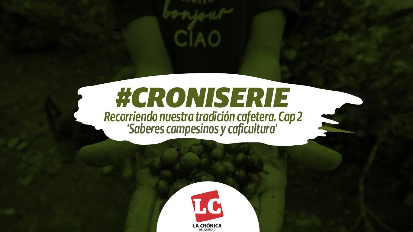 croniserie-recorriendo-nuestra-tradicin-cafetera-cap-2-saberes-campesinos-y-caficultura