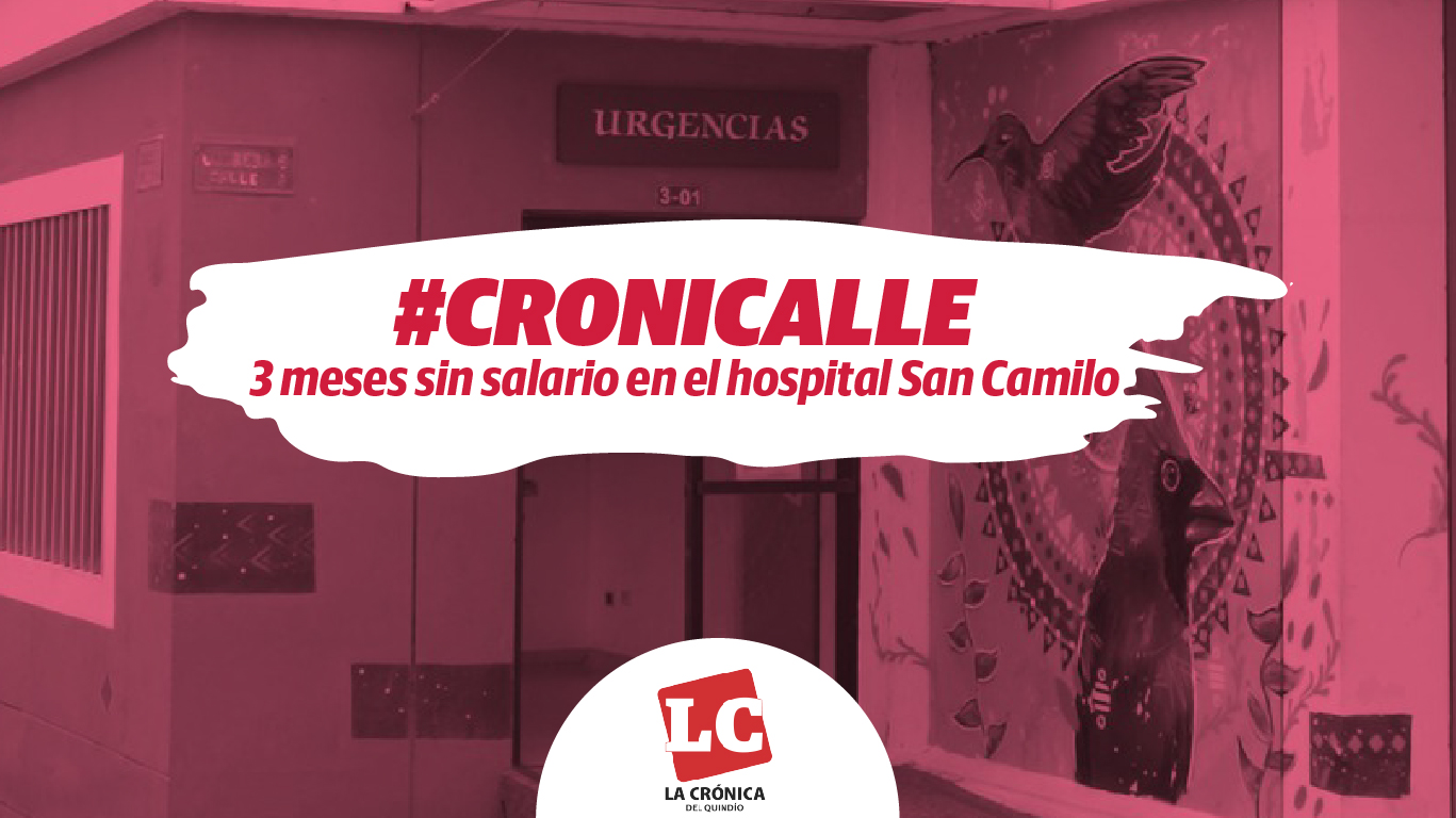 #Cronicalle | 3 meses sin salario en el hospital San Camilo