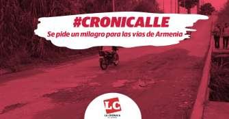 #Cronicalle | Se pide un milagro para las vías de Armenia