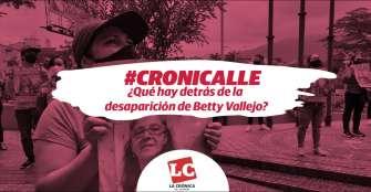 #Cronicalle: ¿Qué hay detrás de la desaparición de Betty Vallejo?