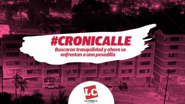 #Cronicalle | Buscaron tranquilidad y ahora se enfrentan a una pesadilla