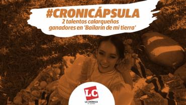 #Cronicápsula | 2 talentos calarqueños ganadores en 'Bailarín de mi tierra'