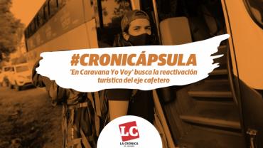 #Cronicápsula | 'En Caravana Yo Voy' busca la reactivación turística del eje cafetero