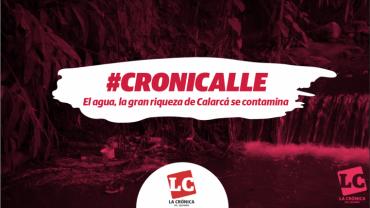 #Cronicalle | El agua, la gran riqueza de Calarcá se contamina