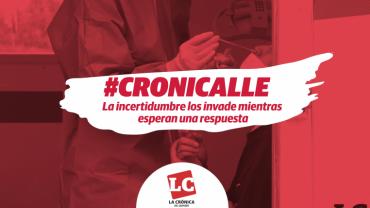 #Cronicalle |  La incertidumbre los invade mientras esperan una respuesta