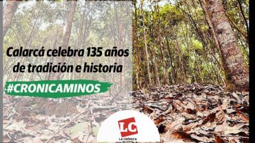 #Cronicaminos | Calarcá,  135 años de tradición e historia