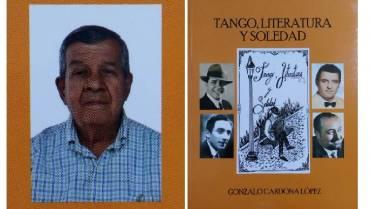 Gonzalo Cardona López presentará su libro en honor a la soledad y al tango